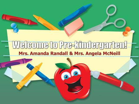 Mrs. Amanda Randall & Mrs. Angela McNeill. Welcome to our room! Please make sure you have filled out the sign-in sheet. It is located on the green cabinet.