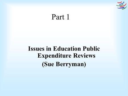 Part 1 Issues in Education Public Expenditure Reviews (Sue Berryman)