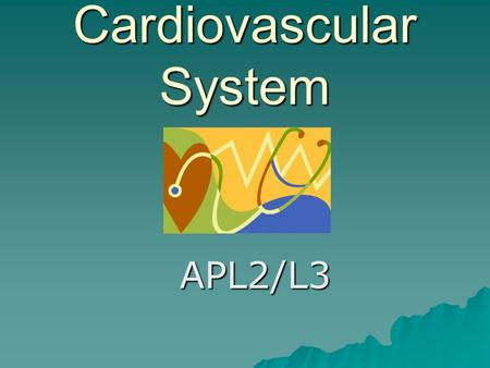 Cardiovascular System APL2/L3.  Consists of: -a muscular pump, heart -a system of distribution vessels, arteries, veins and capillaries -a circulating.