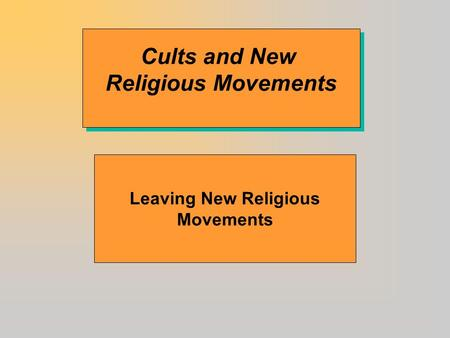 Cults and New Religious Movements Cults and New Religious Movements Leaving New Religious Movements.