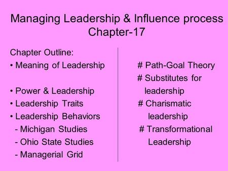 Managing Leadership & Influence process Chapter-17 Chapter Outline: Meaning of Leadership # Path-Goal Theory # Substitutes for Power & Leadership leadership.