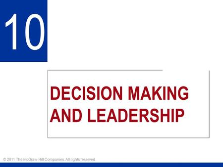 DECISION MAKING AND LEADERSHIP 10 © 2011 The McGraw-Hill Companies. All rights reserved.