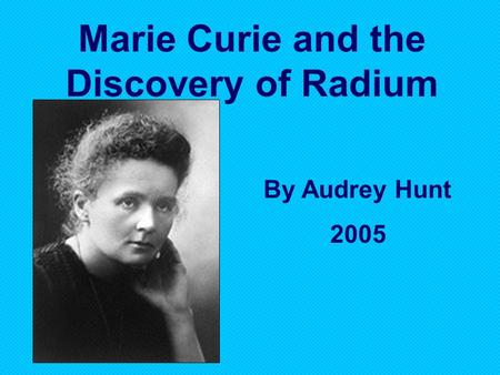 Marie Curie and the Discovery of Radium By Audrey Hunt 2005.