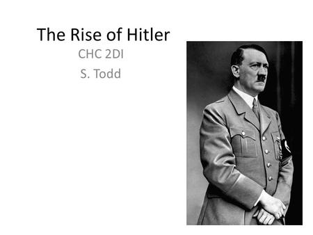 The Rise of Hitler CHC 2DI S. Todd. Childhood Born on 20 April 1889 in Austria-Hungary to Alois Hitler and Klara Pölzl Many of his siblings died in infancy.