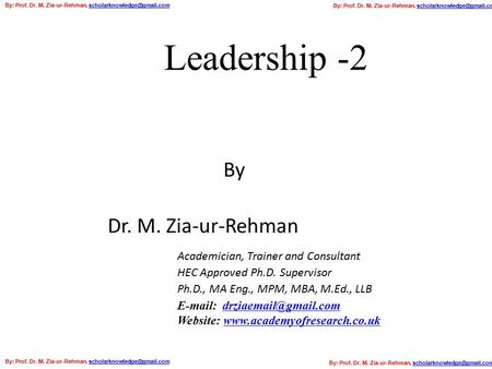 Leadership -2 Dr. M. Zia-ur-Rehman   Website:  Academician, Trainer and Consultant HEC Approved Ph.D.
