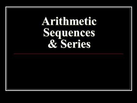 Arithmetic Sequences & Series. Arithmetic Sequence: The difference between consecutive terms is constant (or the same). The constant difference is also.