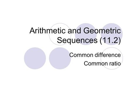 Arithmetic and Geometric Sequences (11.2)