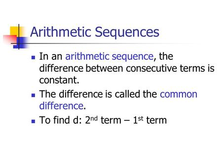 Arithmetic Sequences In an arithmetic sequence, the difference between consecutive terms is constant. The difference is called the common difference. To.