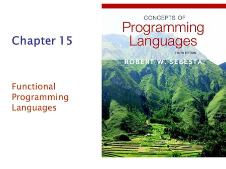 Chapter 15 Functional Programming Languages. Copyright © 2012 Addison-Wesley. All rights reserved.1-2 Chapter 15 Topics Introduction Mathematical Functions.