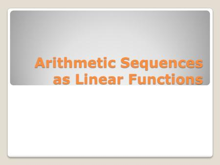 Arithmetic Sequences as Linear Functions. Sequence: A set of numbers, or terms, in a specific order. (i.e. a pattern)