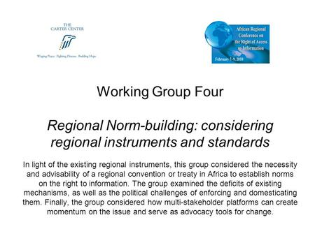 Working Group Four Regional Norm-building: considering regional instruments and standards In light of the existing regional instruments, this group considered.