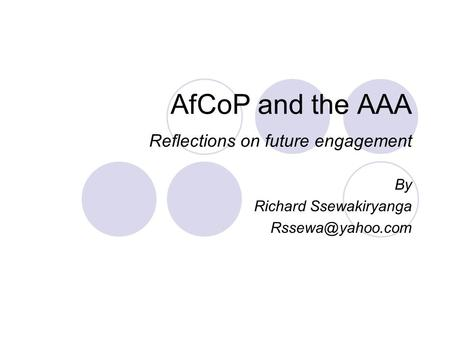 AfCoP and the AAA Reflections on future engagement By Richard Ssewakiryanga