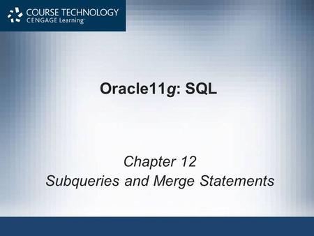 Oracle11g: SQL Chapter 12 Subqueries and Merge Statements.