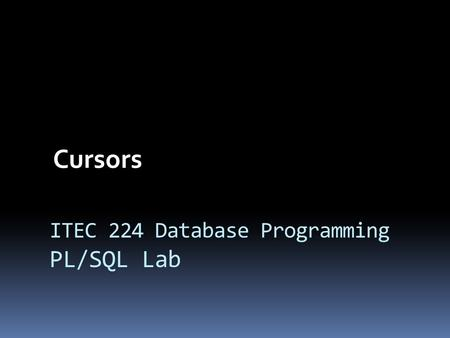 ITEC 224 Database Programming PL/SQL Lab Cursors.