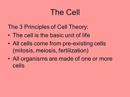 The Cell The 3 Principles of Cell Theory:
