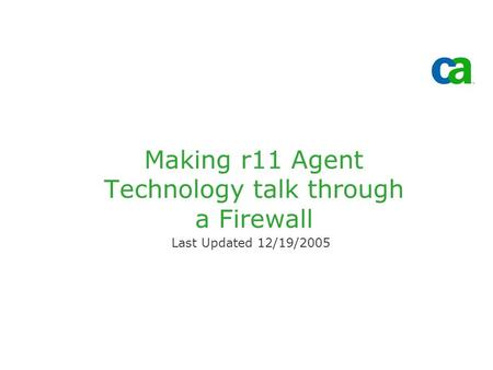 Making r11 Agent Technology talk through a Firewall Last Updated 12/19/2005.