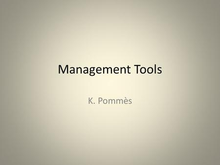 Management Tools K. Pommès. Management Tools - The Project Planning Design Purchasing Production Installation To follow the project through its phases.