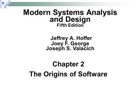 Chapter 2 The Origins of Software Modern Systems Analysis and Design Fifth Edition Jeffrey A. Hoffer Joey F. George Joseph S. Valacich.