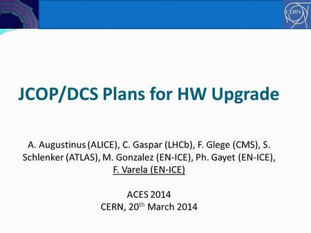 JCOP/DCS Plans for HW Upgrade A. Augustinus (ALICE), C