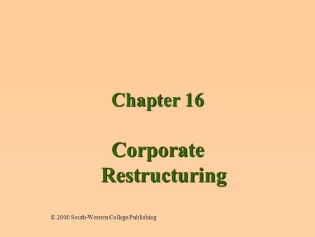 Chapter 16 Corporate Restructuring © 2000 South-Western College Publishing.