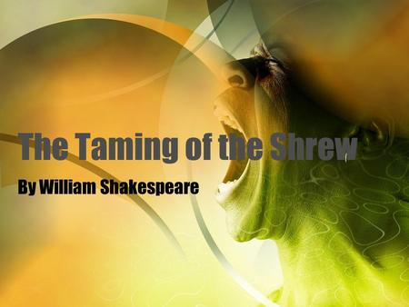 The Taming of the Shrew By William Shakespeare. INTRODUCTION The play is set in PADUA, Italy.