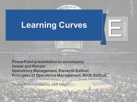 ME - 1© 2014 Pearson Education, Inc. Learning Curves PowerPoint presentation to accompany Heizer and Render Operations Management, Eleventh Edition Principles.
