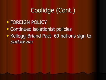 Coolidge (Cont.) FOREIGN POLICY FOREIGN POLICY Continued isolationist policies Continued isolationist policies Kellogg-Briand Pact- 60 nations sign to.