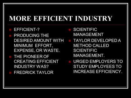 MORE EFFICIENT INDUSTRY EFFICIENT-? PRODUCING THE DESIRED AMOUNT WITH MINIMUM EFFORT, EXPENSE, OR WASTE. THE PIONEER OF CREATING EFFICIENT INDUSTRY WAS?