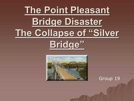 "The Point Pleasant Bridge Disaster The Collapse of ""Silver Bridge"""