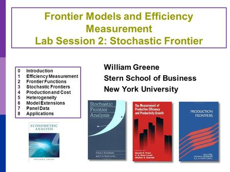 Frontier Models and Efficiency Measurement Lab Session 2: Stochastic Frontier William Greene Stern School of Business New York University 0Introduction.