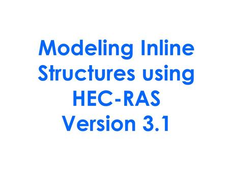 Modeling Inline Structures using HEC-RAS Version 3.1.