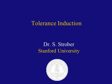 Tolerance Induction Dr. S. Strober Stanford University.