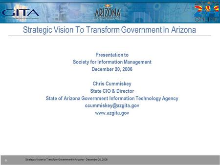 IBM State and Local Government Team Strategic Vision to Transform Government in Arizona – December 20, 2006 0 Presentation to Society for Information Management.
