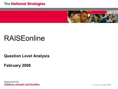 © Crown copyright 2008 RAISEonline Question Level Analysis February 2008.