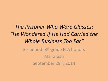 3rd period: 8th grade ELA honors Ms. Giusti September 29th, 2014