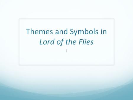 Themes and Symbols in Lord of the Flies ). Themes/Topics The fall of man Man's savage nature Violence.