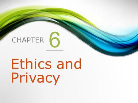 CHAPTER 6 Ethics and Privacy. 1.Ethical Issues 2.Privacy.