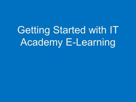 Getting Started with IT Academy E-Learning.