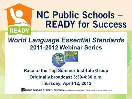 World Language Essential Standards 2011-2012 Webinar Series Race to the Top Summer Institute Group Originally broadcast 3:30-4:30 p.m. Thursday, April.