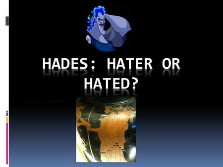 Hater, or Hated?. Who is Hades?  Hades is the son of titans Cronos and Rhea.  He rules over the underworld (also called Hades) while his brothers, Zeus,