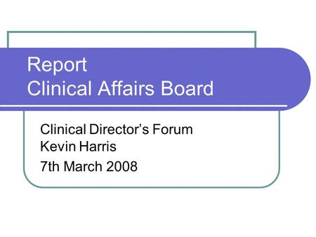 Report Clinical Affairs Board Clinical Director's Forum Kevin Harris 7th March 2008.