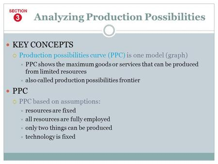 KEY CONCEPTS  Production possibilities curve (PPC) is one model (graph)  PPC shows the maximum goods or services that can be produced from limited resources.