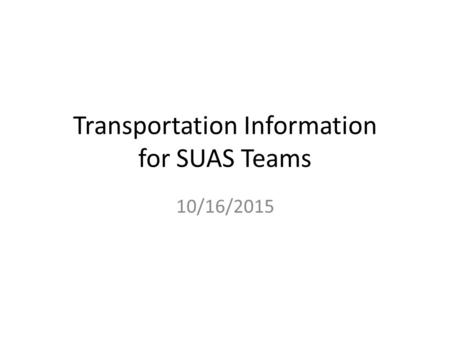 Transportation Information for SUAS Teams 10/16/2015.
