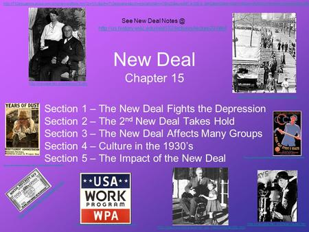 New Deal Chapter 15 Section 1 – The New Deal Fights the Depression Section 2 – The 2 nd New Deal Takes Hold Section 3 – The New Deal Affects Many Groups.