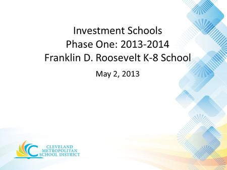 Investment Schools Phase One: 2013-2014 Franklin D. Roosevelt K-8 School May 2, 2013.
