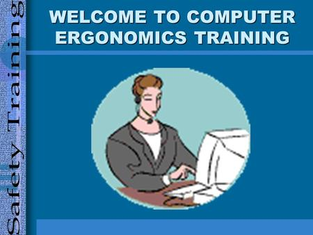 WELCOME TO COMPUTER ERGONOMICS TRAINING