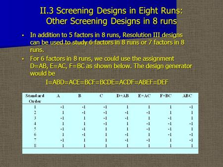 II.3 Screening Designs in Eight Runs: Other Screening Designs in 8 runs  In addition to 5 factors in 8 runs, Resolution III designs can be used to study.