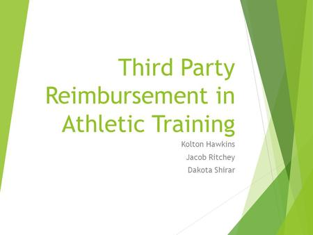 Third Party Reimbursement in Athletic Training Kolton Hawkins Jacob Ritchey Dakota Shirar.