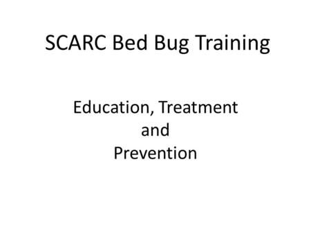  SCARC Bed Bug Training Education, Treatment and Prevention.