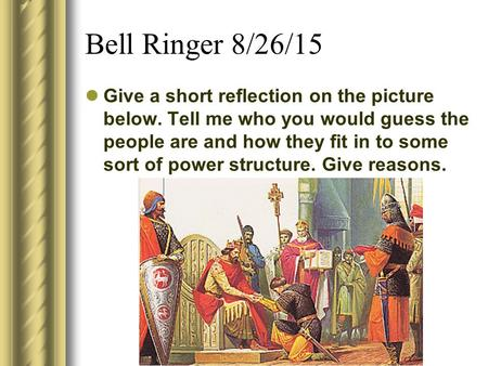 Bell Ringer 8/26/15 Give a short reflection on the picture below. Tell me who you would guess the people are and how they fit in to some sort of power.